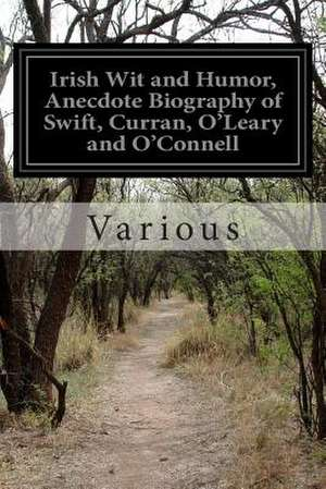 Irish Wit and Humor, Anecdote Biography of Swift, Curran, O'Leary and O'Connell de Various