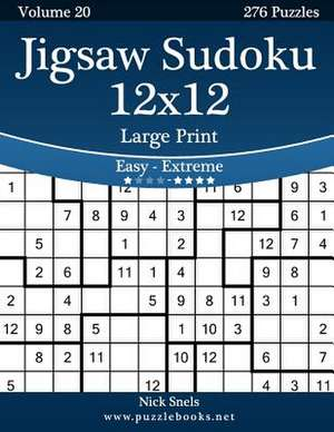 Jigsaw Sudoku 12x12 Large Print - Easy to Extreme - Volume 20 - 276 Puzzles de Nick Snels