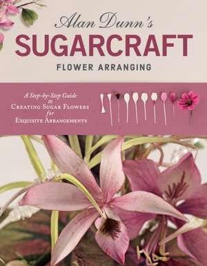 Alan Dunn's Sugarcraft Flower Arranging de Alan Dunn