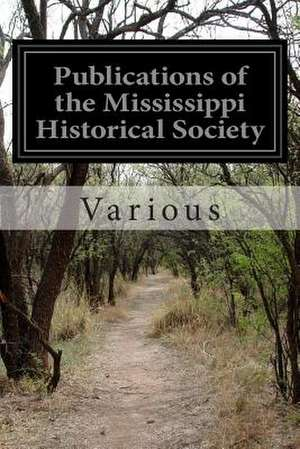 Publications of the Mississippi Historical Society de Various