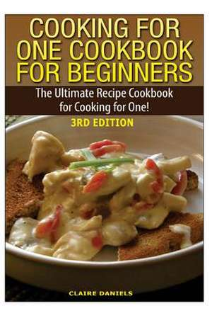 Cooking for One Cookbook for Beginners de Claire Daniels
