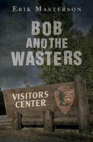 Bob and the Wasters de Erik Masterson