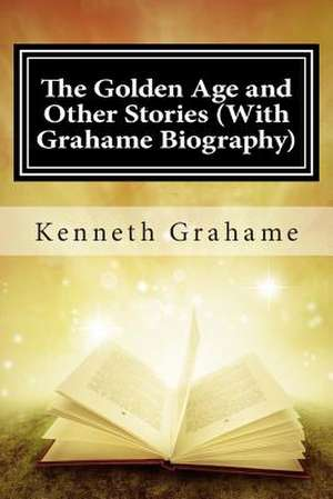 The Golden Age and Other Stories (with Grahame Biography) de Kenneth Grahame