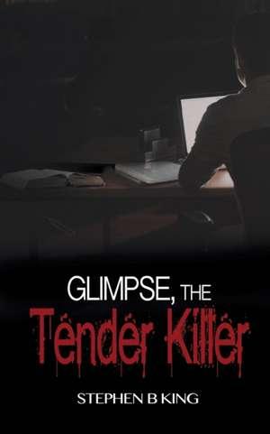 Glimpse, The Tender Killer de Stephen B. King