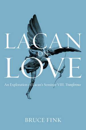 Lacan on Love: An Exploration of Lacan′s Seminar VIII, Transference de Bruce Fink