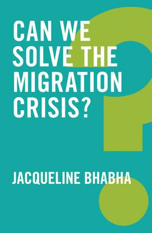 Can We Solve the Migration Crisis? de Jacqueline Bhabha