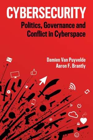 Cybersecurity: Politics, Governance and Conflict in Cyberspace de Damien Van Puyvelde