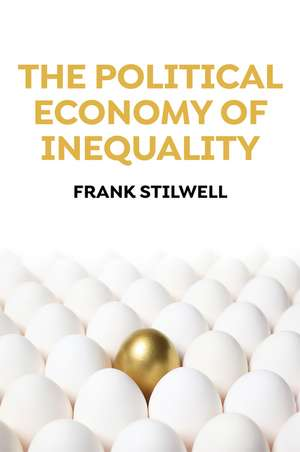The Political Economy of Inequality de Frank Stilwell