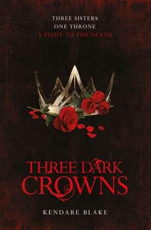 Three Dark Crowns de Kendare Blake