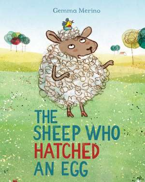 The Sheep Who Hatched an Egg de Gemma Merino
