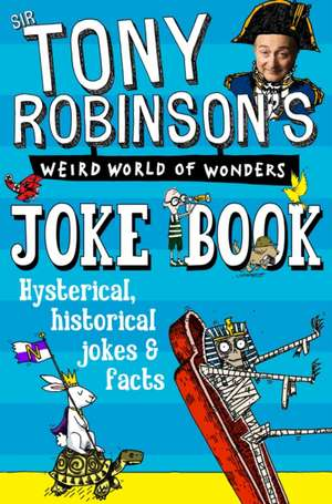 Sir Tony Robinson's Weird World of Wonders Joke Book de Sir Tony Robinson