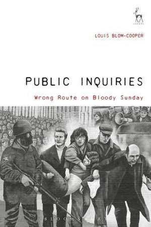 Public Inquiries: Wrong Route on Bloody Sunday de Sir Louis Blom-Cooper
