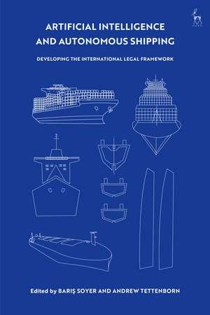 Artificial Intelligence and Autonomous Shipping: Developing the International Legal Framework de Baris Soyer