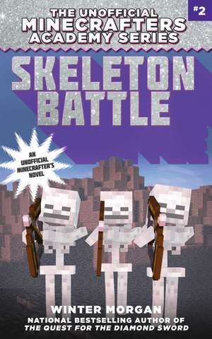 Skeleton Battle: The Unofficial Minecrafters Academy Series, Book Two de Winter Morgan