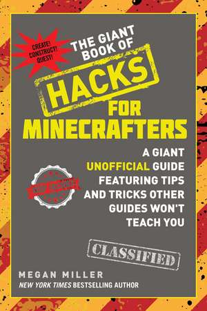 The Giant Book of Hacks for Minecrafters: A Giant Unofficial Guide Featuring Tips and Tricks Other Guides Won't Teach You de Megan Miller