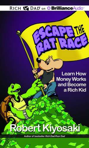 Escape the Rat Race:  Learn How Money Works and Become a Rich Kid de Robert Kiyosaki