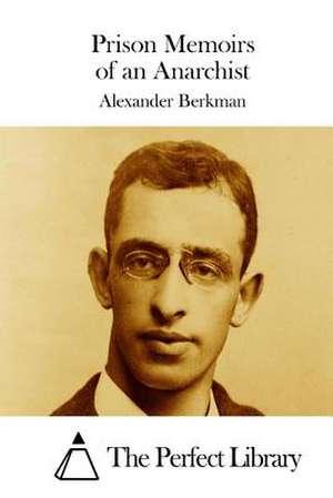 Prison Memoirs of an Anarchist de Alexander Berkman