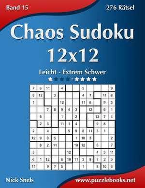 Chaos Sudoku 12x12 - Leicht Bis Extrem Schwer - Band 15 - 276 Ratsel de Nick Snels