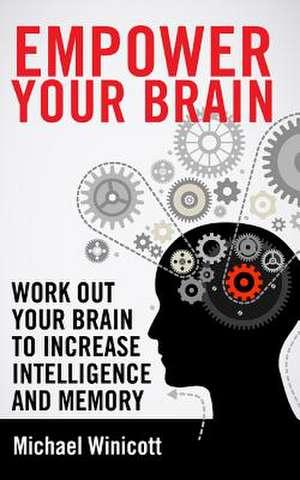 Empower Your Brain de Michael Winicott