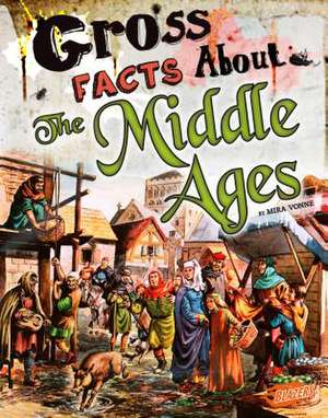 Gross Facts about the Middle Ages de Mira Vonne