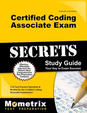 Certified Coding Associate Exam Secrets Study Guide: Cca Test Practice Questions & Review for the Certified Coding Associate Examination