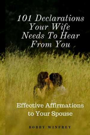 101 Declarations Your Wife Needs to Hear from You de Bobby Winfrey
