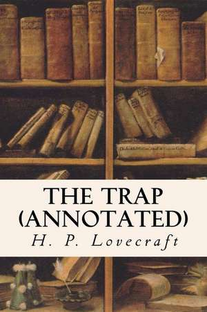 The Trap (Annotated) de H. P. Lovecraft