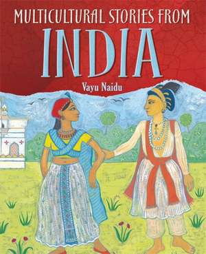 Multicultural Stories: Stories From India de VAYU NAIDU