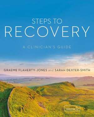 Steps to Recovery: A clinician's guide de Graeme Flaherty-Jones