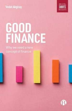Good Finance: Why We Need a New Concept of Finance de Vedat Akgiray