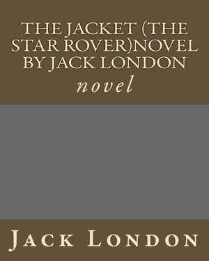The Jacket (the Star Rover)Novel by Jack London de Jack London