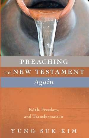 Preaching the New Testament Again de Yung Suk Kim