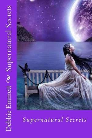 Supernatural Secrets de Mrs Debbie Joy Emmett Pastor