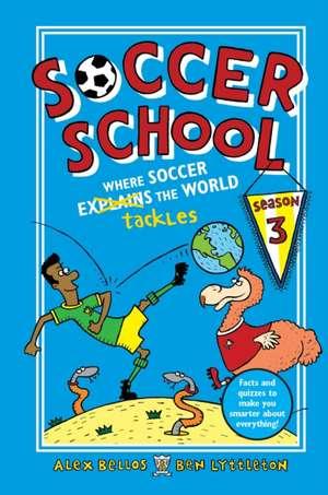 Soccer School Season 3: Where Soccer Explains (Tackles) the World de Alex Bellos