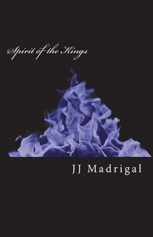 Spirit of the Kings de Jj Madrigal
