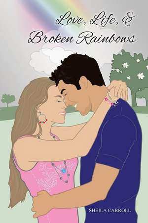 Love, Life, & Broken Rainbows de Sheila Carroll