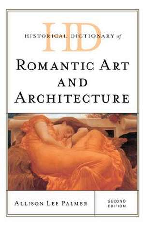 Historical Dictionary of Romantic Art and Architecture de Allison Lee Palmer