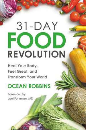 31-Day Food Revolution: Heal Your Body, Feel Great, and Transform Your World de Ocean Robbins