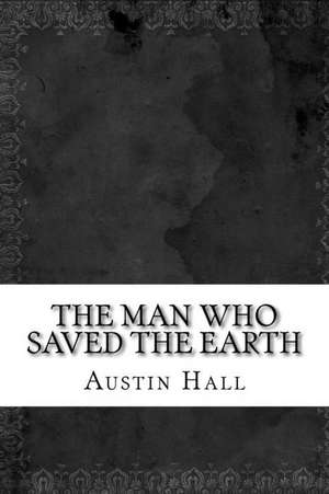 The Man Who Saved the Earth de Austin Hall