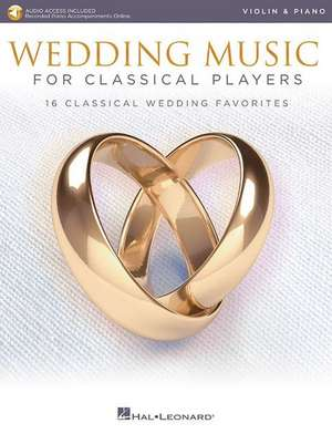 Wedding Music for Classical Players - Violin and Piano: With Online Audio of Piano Accompaniments de  Hal Leonard Corp