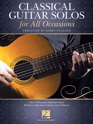 Classical Guitar Solos for All Occasions: Over 50 Favorite Repertoire Pieces Written in Standard Notation and Tablature de Jerry Willard