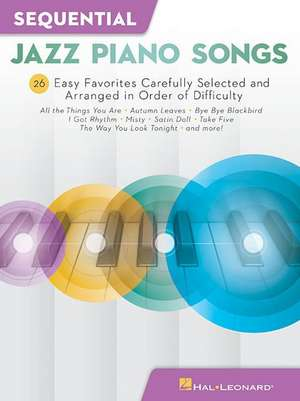 Sequential Jazz Piano Songs: 26 Easy Favorites Carefully Selected and Arranged in Order of Difficulty de  Hal Leonard Corp