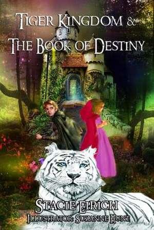Tiger Kingdom & the Book of Destiny de Stacie Eirich