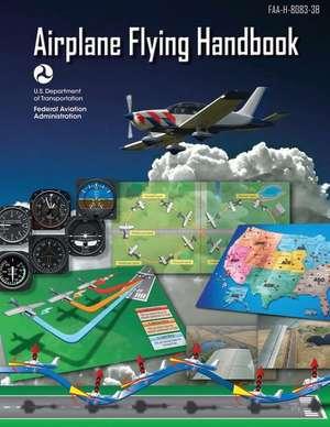 Airplane Flying Handbook (FAA-H-8083-3b - 2016) de U. S. Department of Transportation