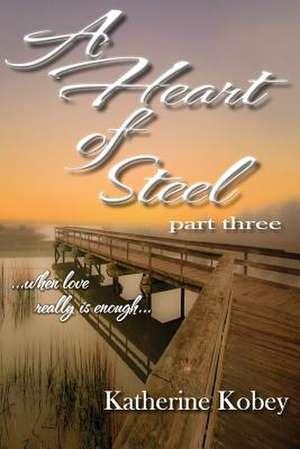 A Heart of Steel de Katherine Kobey