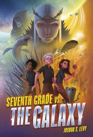 Seventh Grade vs. the Galaxy de Joshua S. Levy