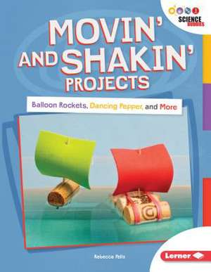 Movin' and Shakin' Projects: Balloon Rockets, Dancing Pepper, and More de Rebecca Felix