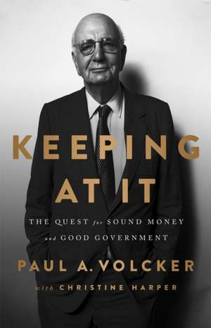 Keeping At It: The quest for sound money and good government de Paul A. Volcker