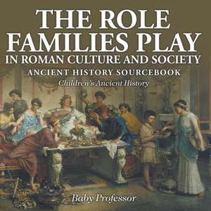 The Role Families Play in Roman Culture and Society - Ancient History Sourcebook | Children's Ancient History de Baby