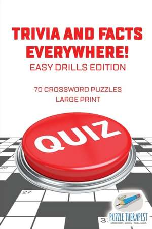 Trivia and Facts Everywhere! | 70 Crossword Puzzles Large Print | Easy Drills Edition de  Puzzle Therapist